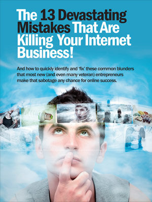 13 Devastating Mistakes Killing Your Internet Business at a 99.6% Failure Rate