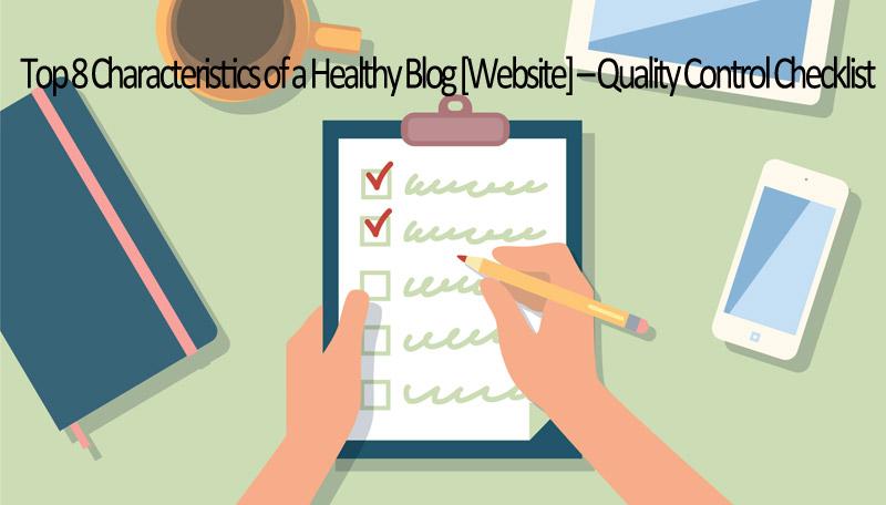 Top 8 Characteristics of a Healthy Blog [Website] - Quality Control Checklist