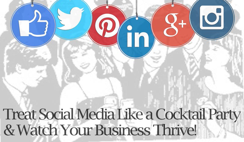 How To Be Successful in Business - Treat Social Media as a Cocktail Party