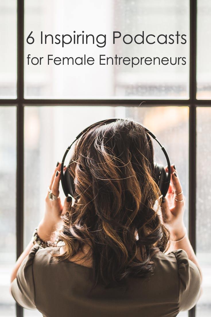 6 Inspiring Podcast for the Female Entrepreneur