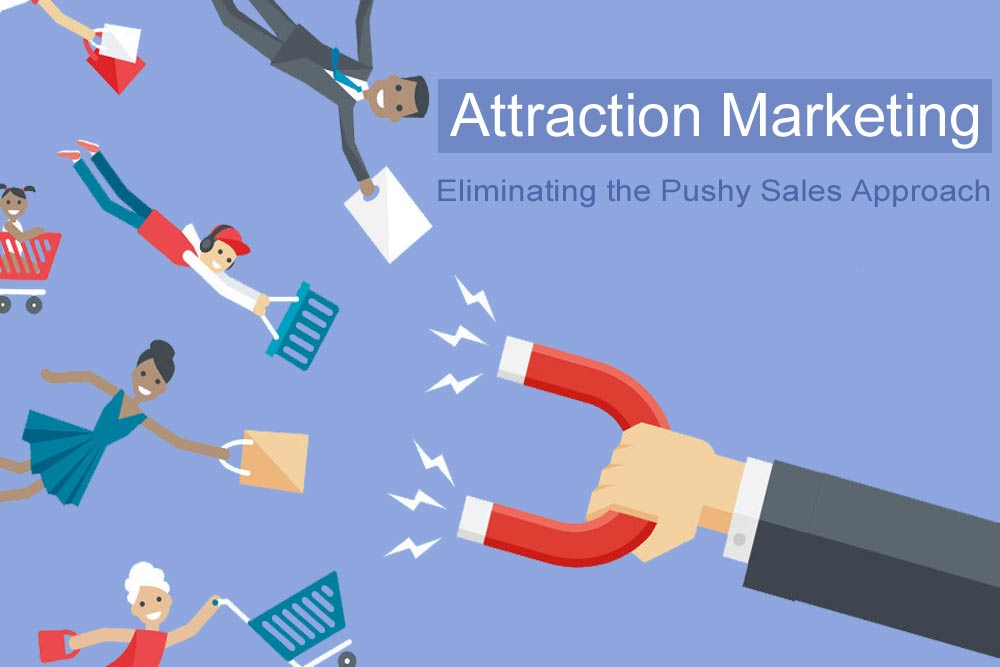 Attraction Marketing - Eliminating the Pushy Sales Approach