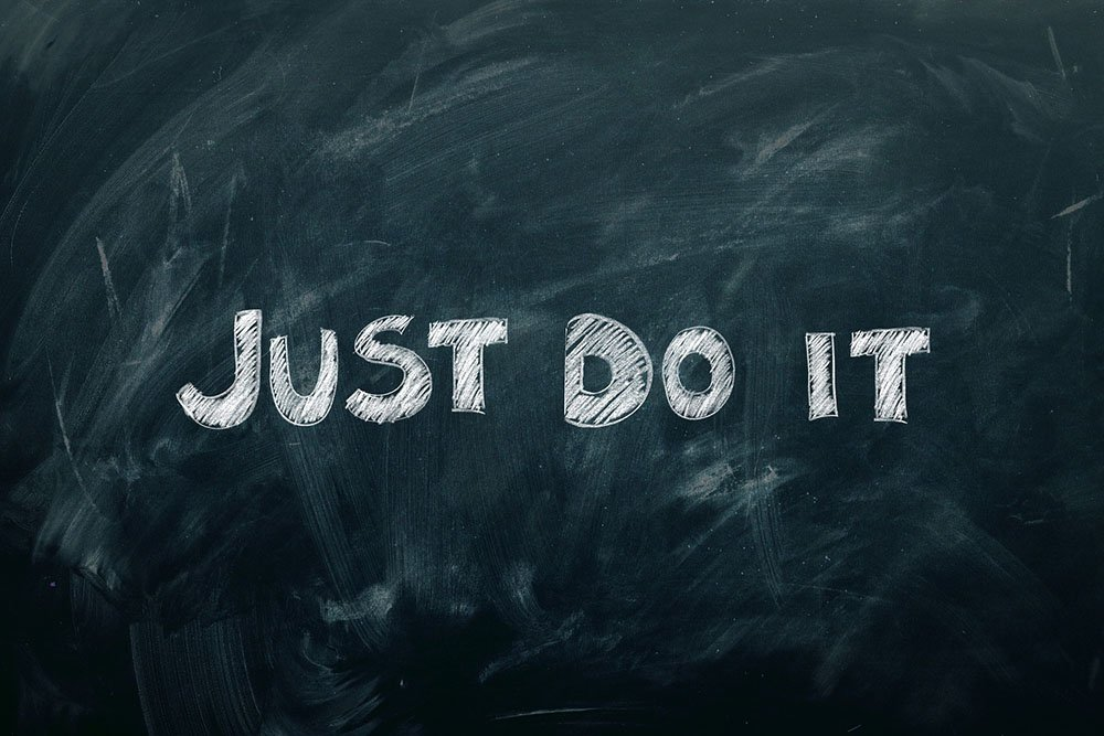 Get Started Now – Just Do It!