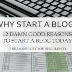 12 Damn Good Reasons To Start a Blog Today (7 Reasons Why You Shouldn't)